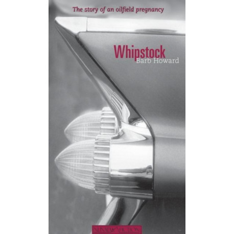 Whipstock: The Story of an Oilfield Pregnancy