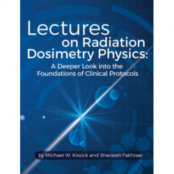 Lectures on Radiation Dosimetry Physics: A Deeper Look into the Foundations of Clinical Protocols