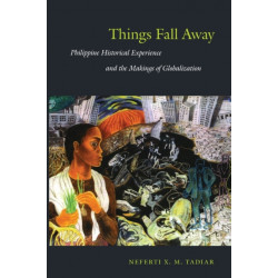 Things Fall Away: Philippine Historical Experience and the Makings of Globalization