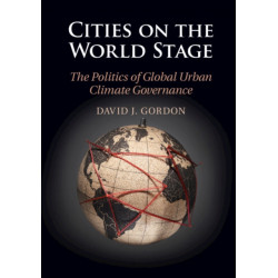 Cities on the World Stage: The Politics of Global Urban Climate Governance