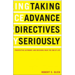 Taking Advance Directives Seriously: Prospective Autonomy and Decisions Near the End of Life
