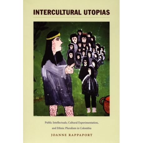 Intercultural Utopias: Public Intellectuals, Cultural Experimentation, and Ethnic Pluralism in Colombia