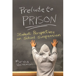 Prelude to Prison: Student Perspectives on School Suspension