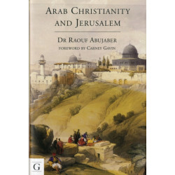 Arab Christianity and Jerusalem: A History of the Arab Christian Presence in the Holy City