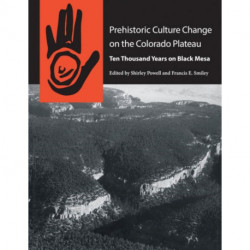 Prehistoric Culture Change on the Colorado Plateau: Ten Thousand Years on Black Mesa