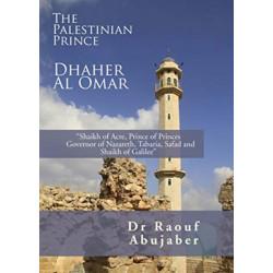 Palestinian Prince: Dhaher Al Omar: Shaikh of Acre, Prince of Princes Governor of Nazareth, Tabaria, Safad and Shaikh of Galilee