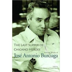 The Last Supper of Chicano Heroes: Selected Works of Jose Antonio Burciaga