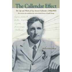 The Callendar Effect - The Life and Work of Guy Stewart Callendar (1898-1964) Who Established the Carbon Dioxide Theory of