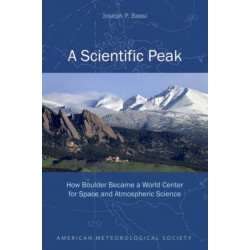 A Scientific Peak - How Boulder Became a World Center for Space and Atmospheric Science