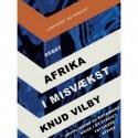 Afrika i misvækst: Udviklingens og bistandens krise i et stadigt fattigere Afrika
