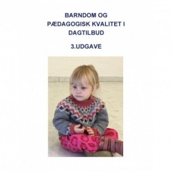 Barndom og pædagogisk kvalitet i dagtilbud: 3. reviderede udgave. 2. oplag