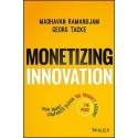 Monetizing Innovation : How Smart Companies Design the Product Around the Price