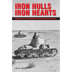 Iron Hulls, Iron Hearts: Mussolini's Elite Armoured Division in Wwii