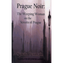 Prague Noir: the Weeping Woman on the Streets of Prague