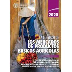 El estado de los mercados de productos basicos agricolas 2020: Los mercados agricolas y el desarrollo sostenible: Cadenas de valor mundiales, pequenos agricultores e innovaciones digitales