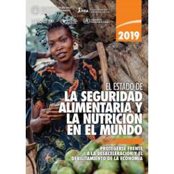 El Estado de la Seguridad Alimentaria y Nutricion en el Mundo 2019: Protegerse Frente a la Desaceleracion y el Debilitamiento de la Economia