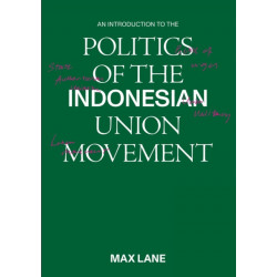 An Introduction to the Politics of the Indonesian Union Movement