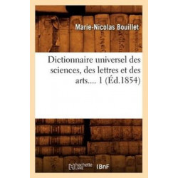 Dictionnaire Universel Des Sciences, Des Lettres Et Des Arts. Tome 1 (Ed.1854)
