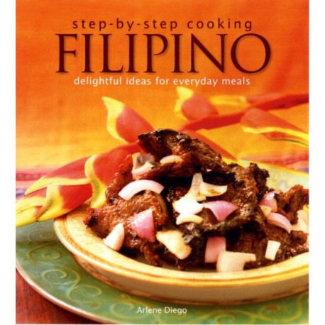 Step By Step Cooking : Filipino: Delightful Ideas For Everyday Meals