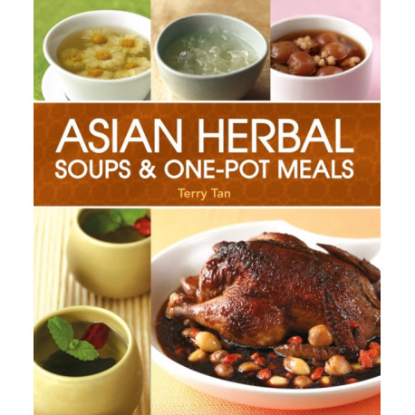 Asian Herbal Soups and One Pot Meals