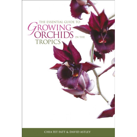 The Essential Guide To Growing Orchids In The Tropics,