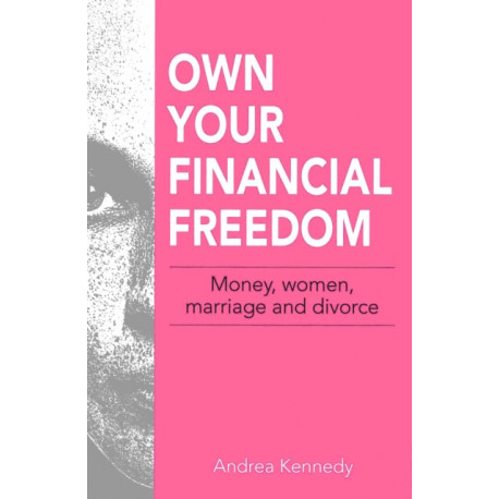 Own Your Financial Freedom: Money, Women, Marriage and Divorce