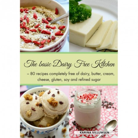 The Basic Dairy-free Kitchen: 80 recipes completely free of dairy, butter, cream, cheese, gluten, soy and refined sugar