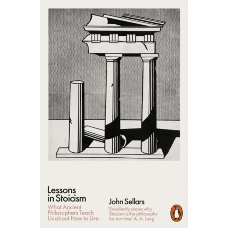 Lessons in Stoicism: What Ancient Philosophers Teach Us about How to Live