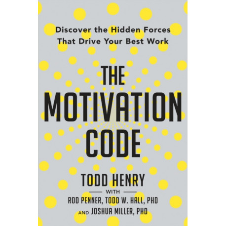 Motivation Code,the: Discover the Hidden Forces That Drive Your Best Work