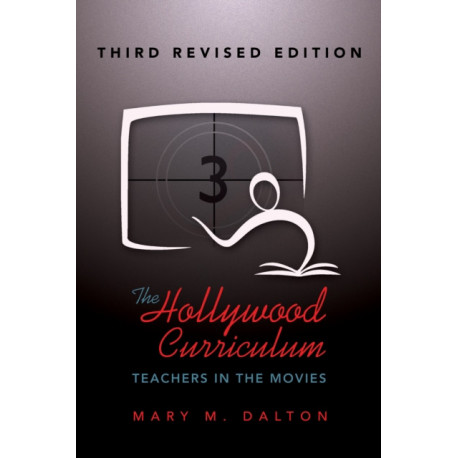 The Hollywood Curriculum: Teachers in the Movies - Third Revised Edition