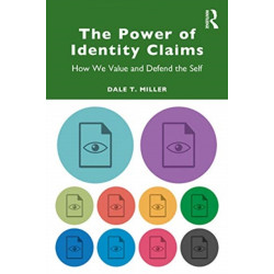 The Power of Identity Claims: How We Value and Defend the Self
