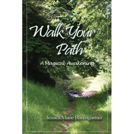 Walk Your Path: A Magickal Awakening