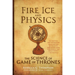 Fire, Ice, and Physics: The Science of Game of Thrones