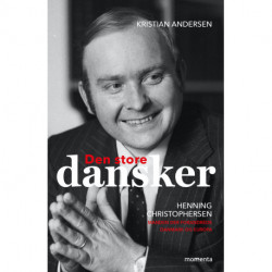 Den store dansker: Henning Christophersen. Manden der forandrede Danmark og Europa.