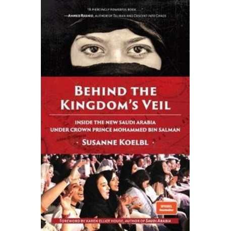 Behind the Kingdom's Veil: Inside the New Saudi Arabia Under Crown Prince Mohammed bin Salman (Middle East History and Travel)
