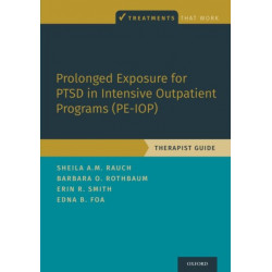 Prolonged Exposure for PTSD in Intensive Outpatient Programs (PE-IOP): Therapist Guide