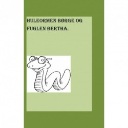 HULEORMEN BØRGE OG FUGLEN BERTHA