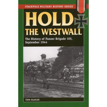 Hold the Westwall: The History of Panzer Brigade 105, September 1944