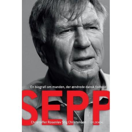 Sepp: En biografi om manden, der ændrede dansk fodbold