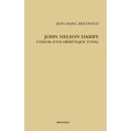 JOHN NELSON DARBY L'ESSOR D'UN HERETIQUE TOTAL
