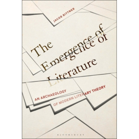 The Emergence of Literature: An Archaeology of Modern Literary Theory