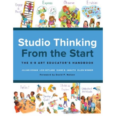Studio Thinking from the Start: The K-8 Art Educator's Handbook