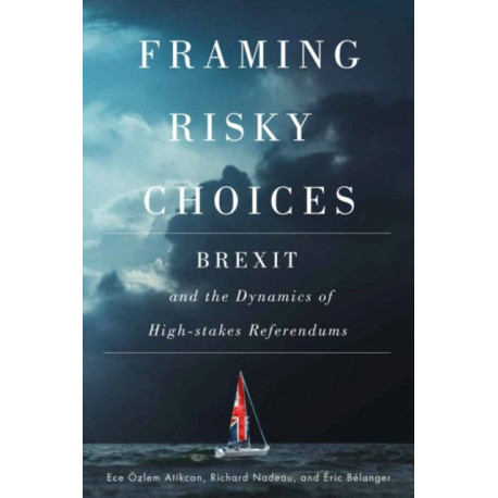 Framing Risky Choices: Brexit and the Dynamics of High-Stakes Referendums
