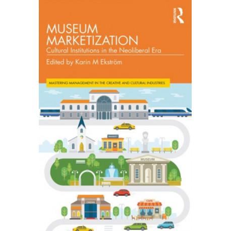 Museum Marketization: Cultural Institutions in the Neoliberal Era