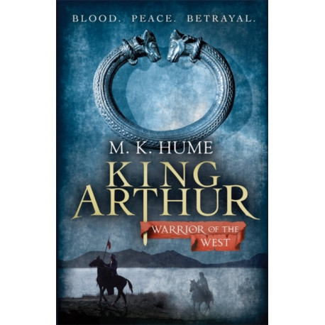 King Arthur: Warrior of the West (King Arthur Trilogy 2): An unputdownable historical thriller of bloodshed and betrayal