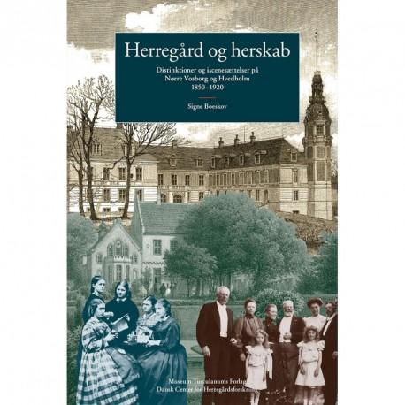 Herregård og herskab: Distinktioner og iscenesættelser på Nørre Vosborg og Hvedholm 1850-1920