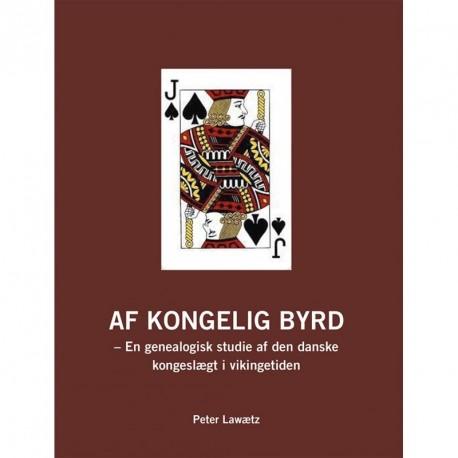 AF KONGELIG BYRD: en genealogisk studie af den danske kongeslægt i vikingetiden