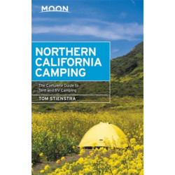 Moon Northern California Camping (Seventh Edition): The Complete Guide to Tent and RV Camping