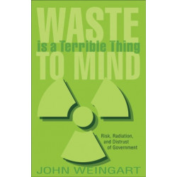 Waste is a Terrible Thing to Mind: Risk, Radiation, and Distrust of Government