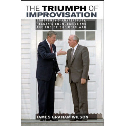 The Triumph of Improvisation: Gorbachev's Adaptability, Reagan's Engagement, and the End of the Cold War